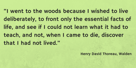 """I went to the woods because I wished to live deliberately...."""
